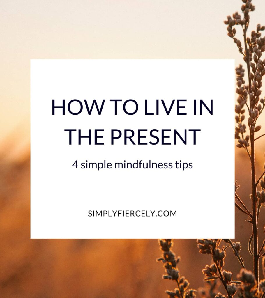 """""""How to Live In The Present (4 Simple Mindfulness Tips)"""" in a white box with a golden sunrise over a wheat field in the background."""
