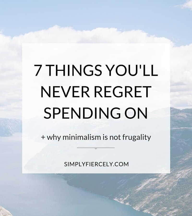 Minimalism isn't about frugality; instead it's about intentional spending. Here are the things I think are worth investment - what's on your list?