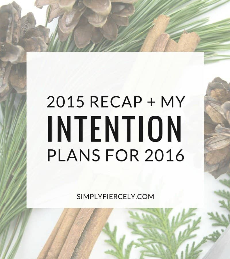 A rundown of everything I'm grateful for in 2015 + an introduction to the Intention Plans I'm making for 2016.