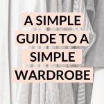 """The text """"A simple guide to a simple wardrobe"""" over an image of neutral coloured sweaters hanging on a rack."""
