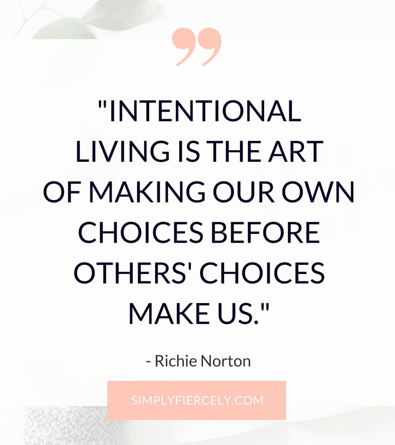"""Quote: Intentional living is the art of making our own choices before others' choices make us."""" -  Richie Norton"""