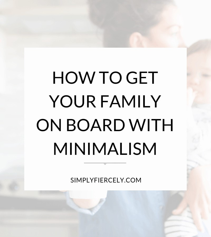 Here are five things to know about getting your family on board with minimalism.