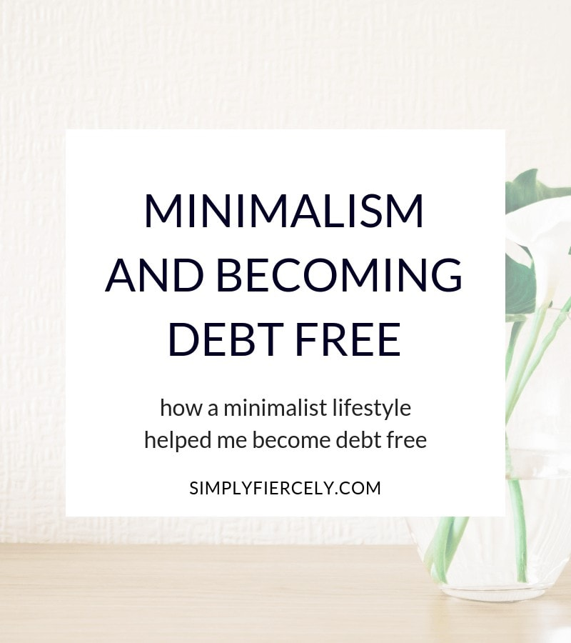 After spending most of my life in debt, find out how minimalism helped me become debt free. #minimalism #debtfree #simplyfiercely
