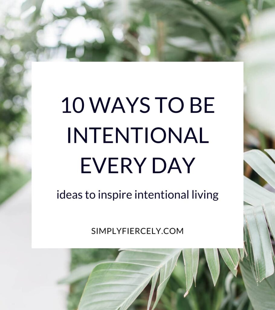 """""""10 Ways To Be Intentional Every Day: ideas to inspire intentional living"""" in a white box with a sidewalk surrounded by greenery in the background"""