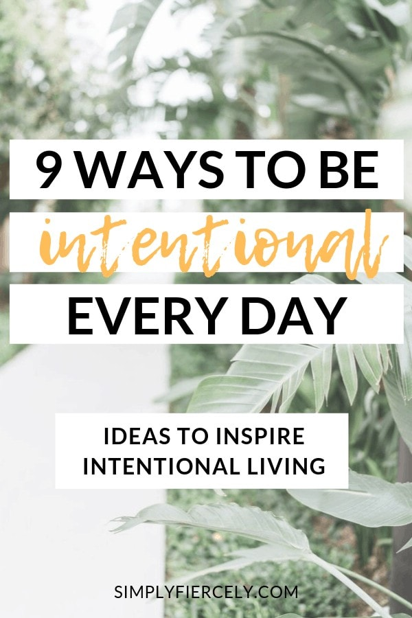 "White box in the foreground with the title ""9 Ways to be Intentional Every Day"" with the subtitle ""ideas to inspire intentional living"" with green foliage and a path in the background."
