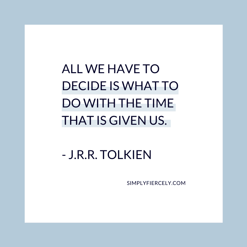 "Blue background with a white box and a quote reading: ""All we have to decide is what to do with the time that is given us."" - J.R.R. Tolkien"