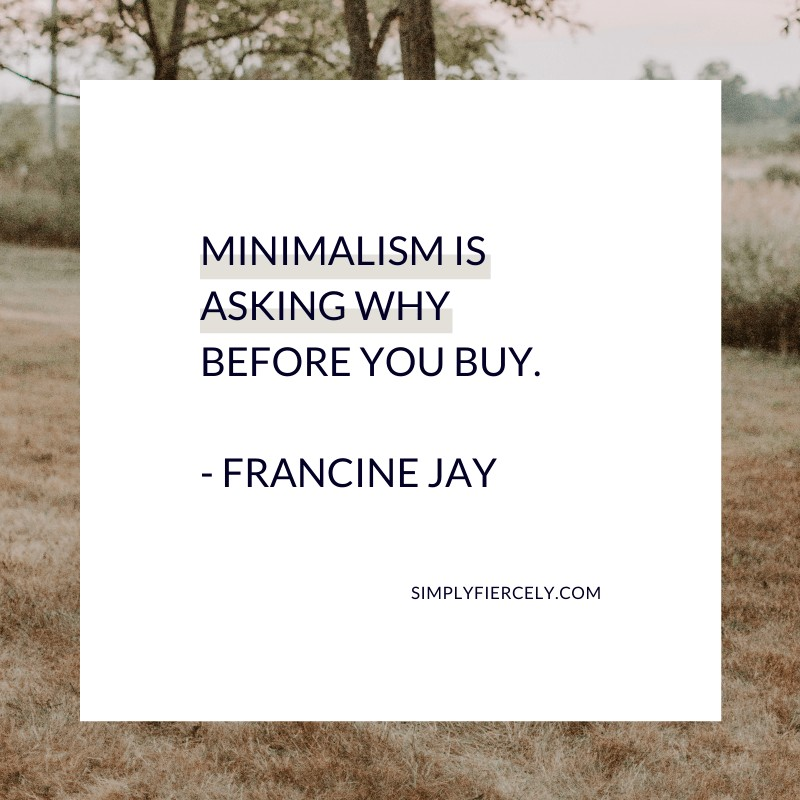 """Image of a field with trees and a text overlay in a white box which reads: """"Minimalism is asking why before you buy."""" Quote by Francie Jay"""