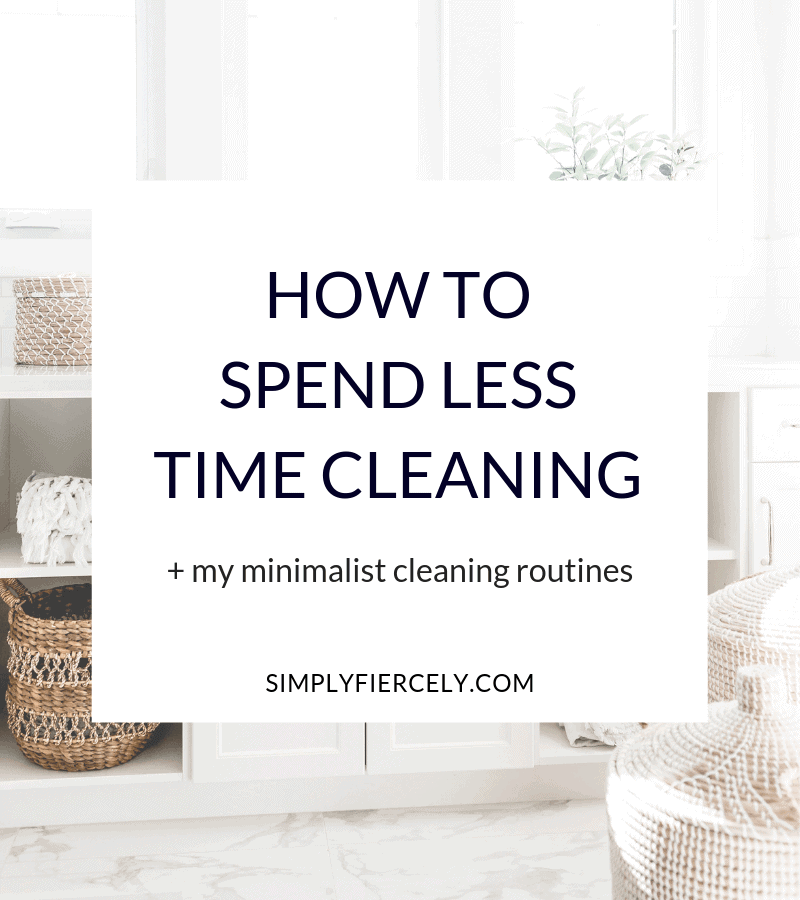 "White box with title: ""How to Spend Less Time Cleaning"" with subtitle: ""My Minimalist Cleaning Routines"". In the background is a light and airy image of baskets on white shelves"