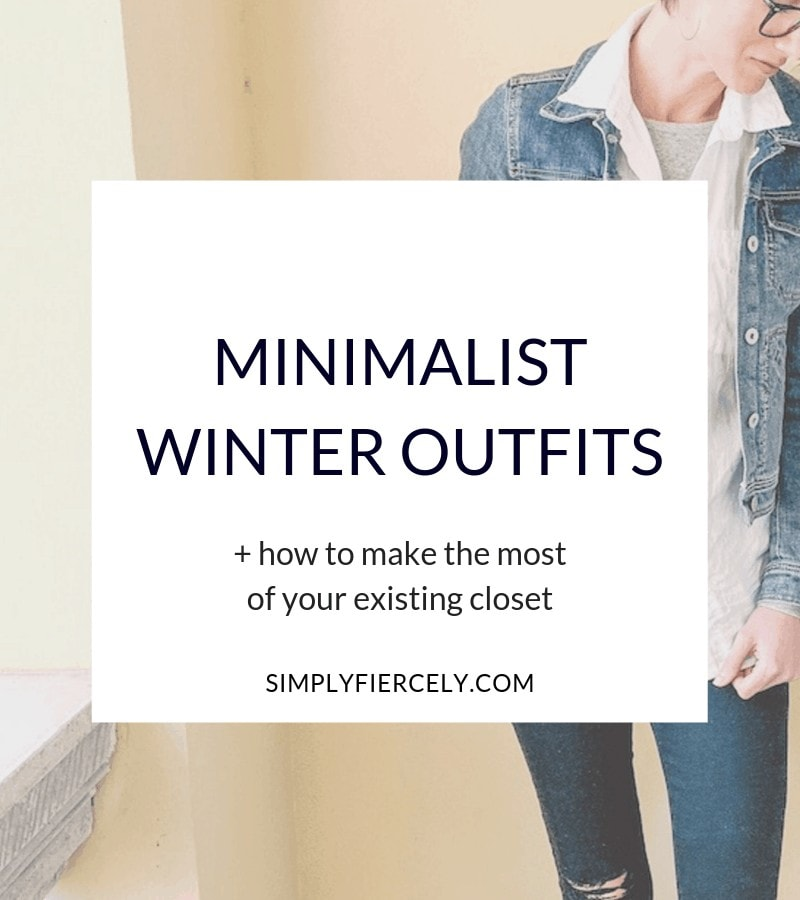 "Title ""Minimalist Winter Outfits"" with subtitle ""how to make the most of your existing closet"" in a white box. In the background is a woman in black skinny jeans, a grey shirt and denim jacket."