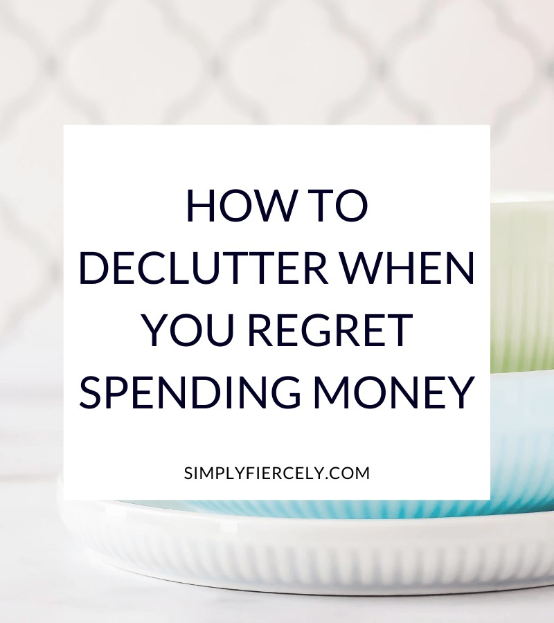 """""""How To Declutter When You Regret Spending Money"""" in a white box with a white, blue, and green bowl in the background."""