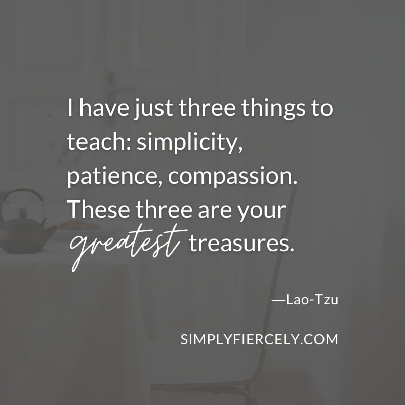 """I have just three things to teach: simplicity, patience, compassion. These three are your greatest treasures."" - Lao-Tzu quote against black background"