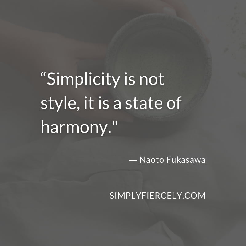 """Simplicity is not style, it is a state of harmony."" - Naoto Fukasawa"