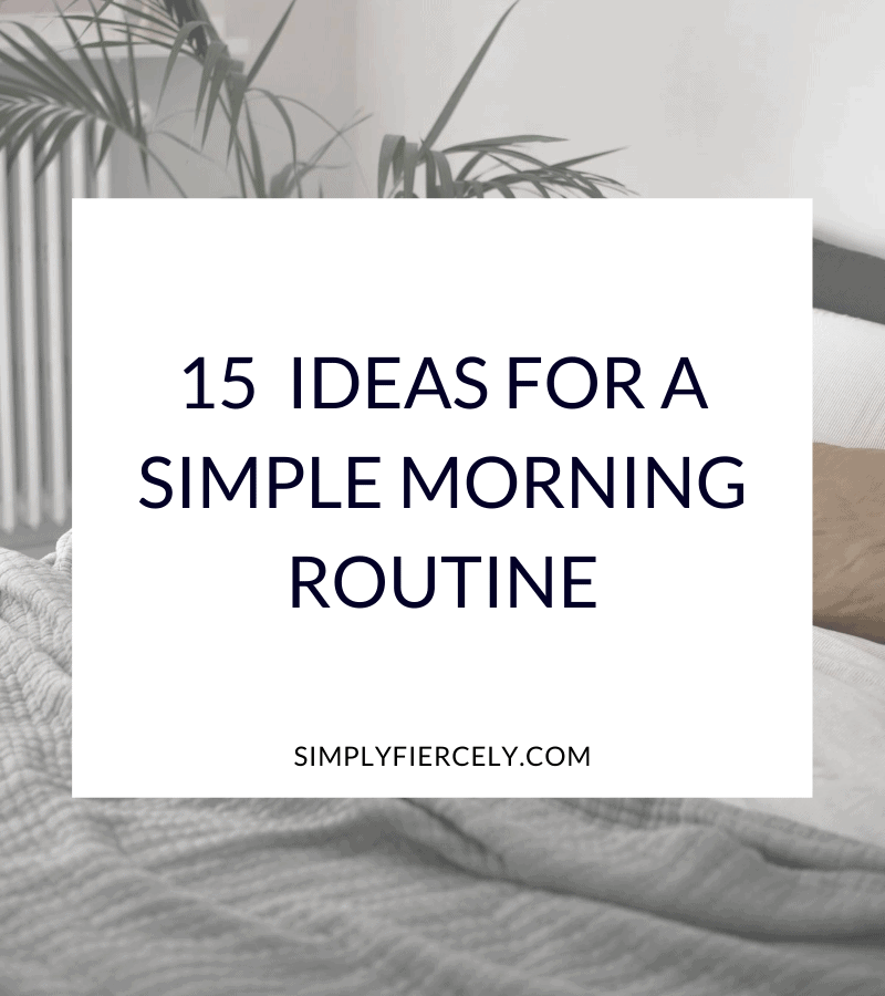 """""""15 Ideas for a Simple Morning Routine"""" in a white box with a bed and plant in the background"""