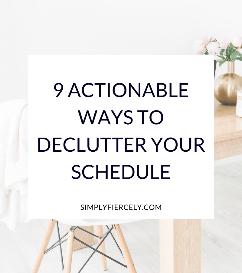 """""""9 Actionable Ways To Declutter Your Schedule"""" in a white box with a chair and a desk with flowers on it in the background."""