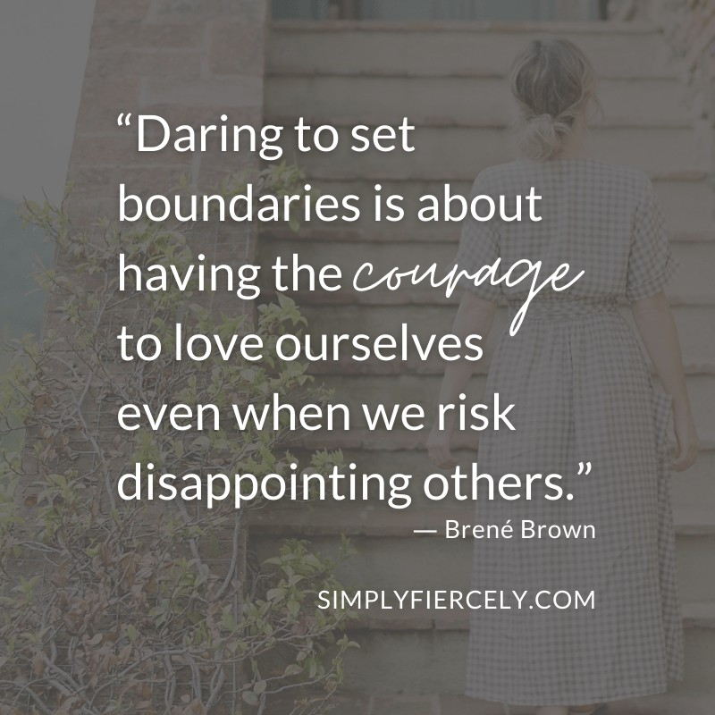 Daring to set boundaries is about having the courage to love ourselves even when we risk disappointing others. Brené Brown