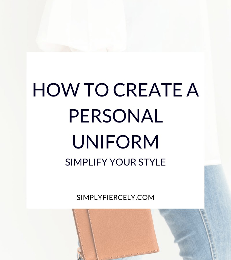 """""""How to Create a Personal Uniform + Simplify Your Style"""" in a white box with a woman holding a taupe wallet and wearing a personal uniform of jeans and a white top"""