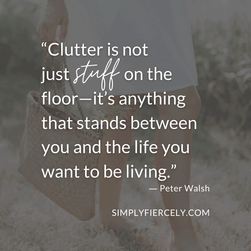 "Image of woman walking barefoot in the grass, with grey overlay. Text overlay reads: ""Clutter is not just stuff on the floor—it's anything that stands between you and the life you want to be living."" - Peter Walsh"