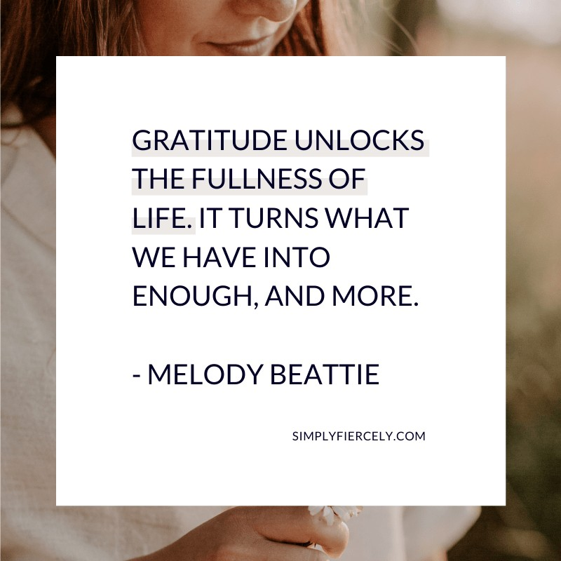 """""""Gratitude unlocks the fullness of life. It turns what we have into enough, and more."""" —  Melody Beattie"""