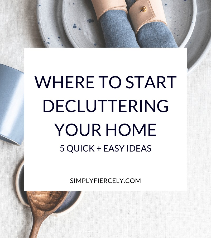 """""""Where to Start Decluttering Your Home (5 Quick + Easy Ideas)"""" in a white box with a wooden spoon, a blue mug, a stack of plates, and 2 blue napkins in the background."""
