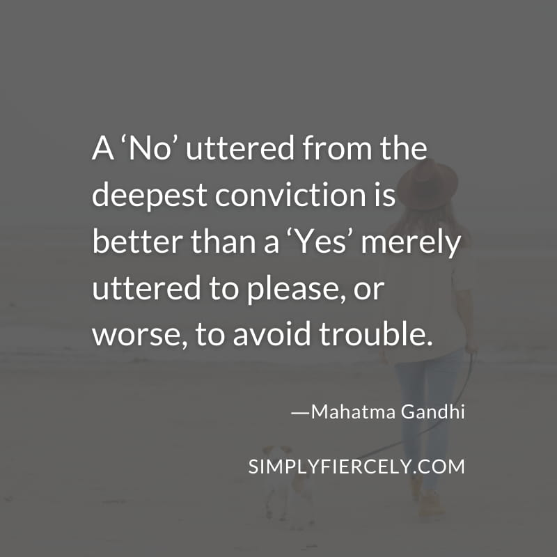 A 'No' uttered from the deepest conviction is better than a 'Yes' merely uttered to please, or worse, to avoid trouble. -Mahatma Gandhi