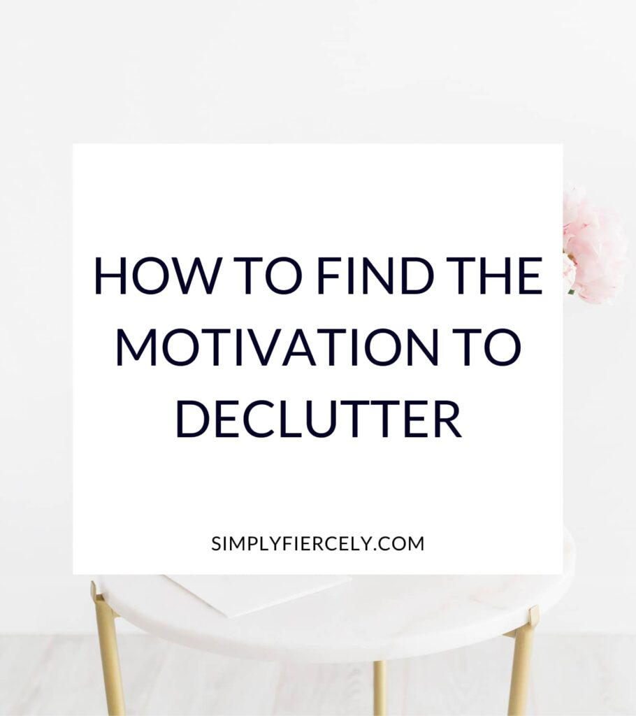 """How to Find the Motivation to Declutter"" in a white box with a table and pink flowers in the background"