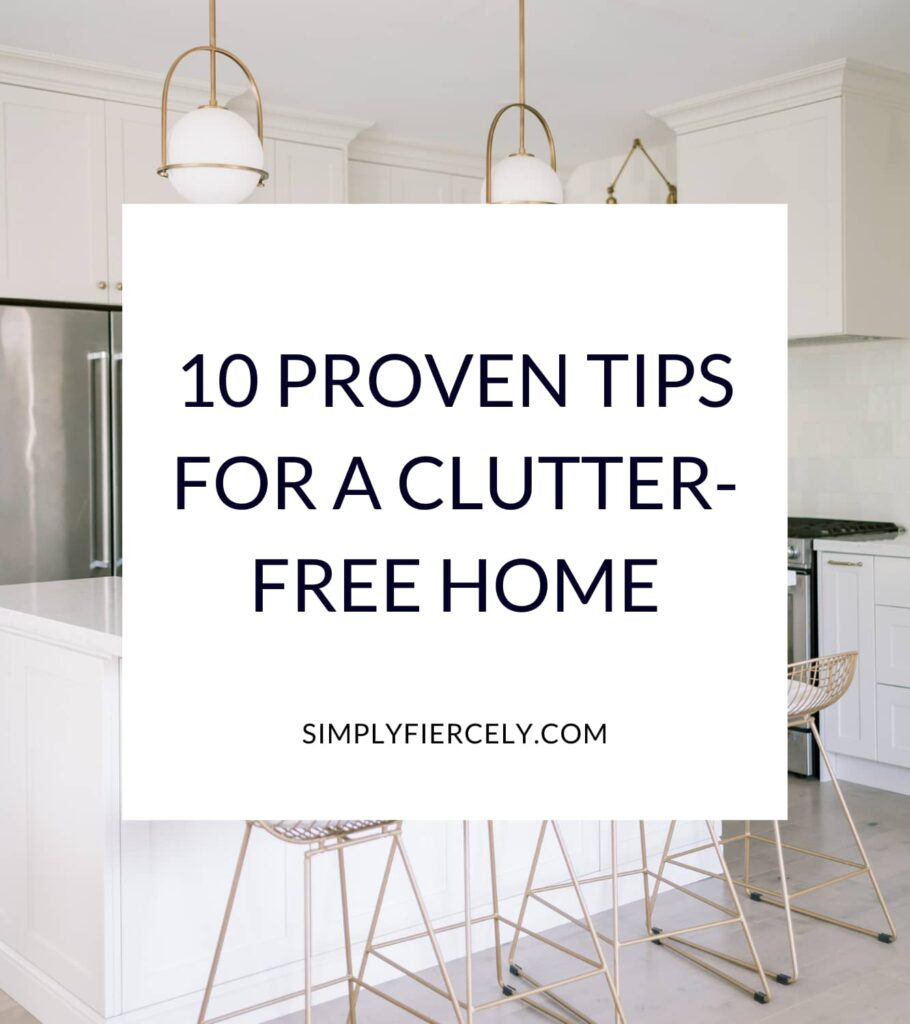 """10 Proven Tips For A Clutter-Free Home"" in a white box with a white minimalist kitchen in the background"