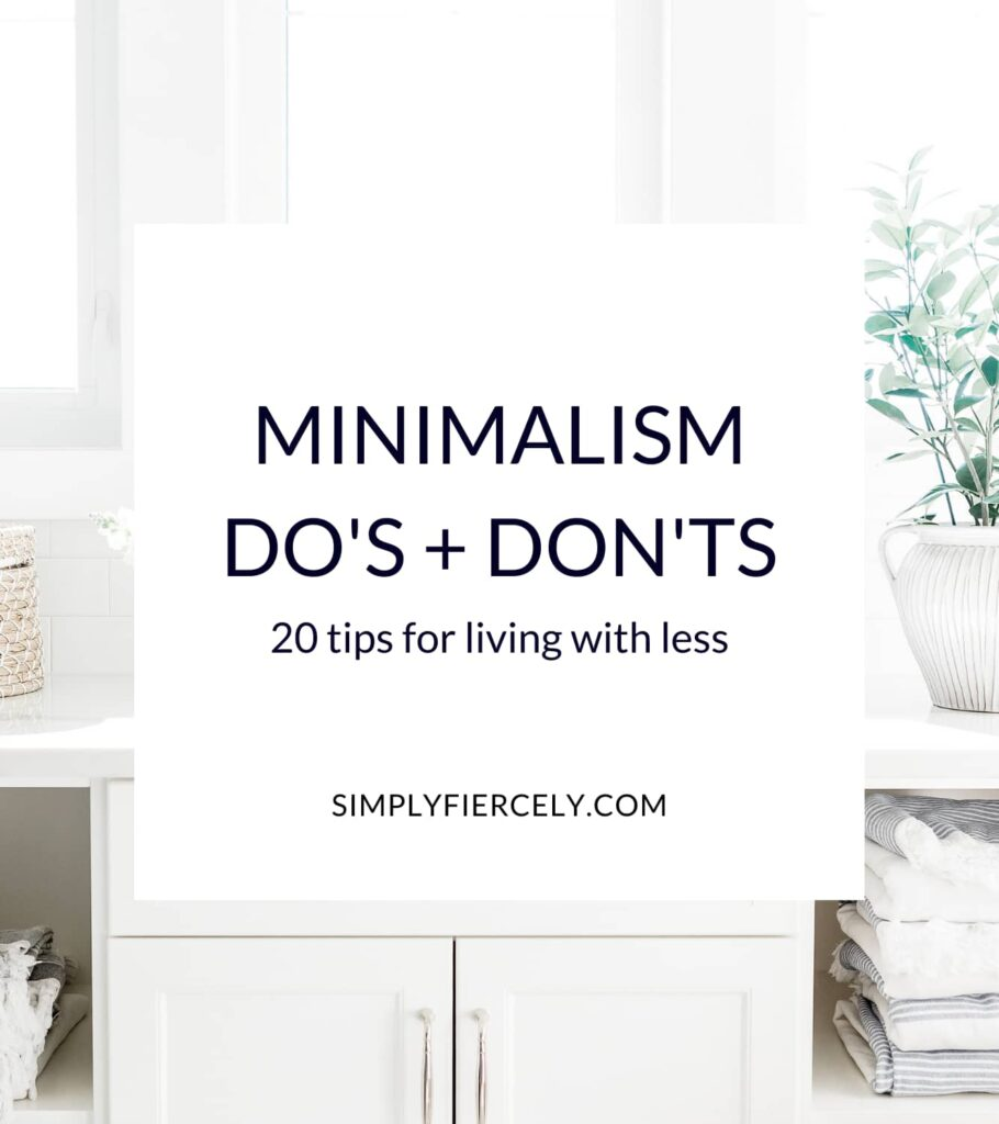 """""""Minimalism Do's + Don'ts: 20 tips for living with less"""" in a white box with an image of a minimalist laundry room with white cabinets, folded grey striped linens, a small basket, and a plant in the background."""