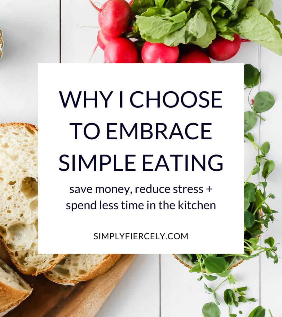 """""""Why I Chose To Embrace Simple Eating: save money, reduce stress + spend less time in the kitchen"""" in a white box with slices of bread, a bunch of radishes, and sprouts in the background."""
