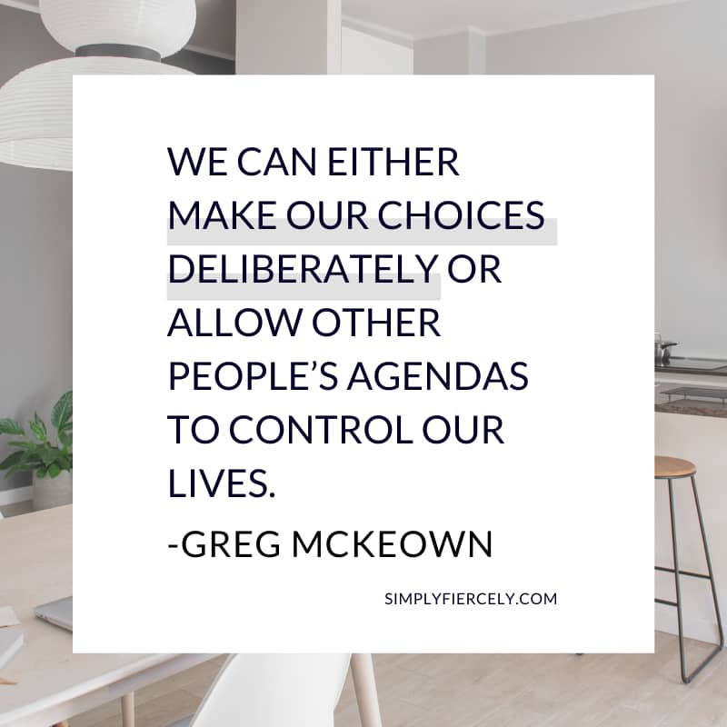 We can either make our choices deliberately or allow other people's agendas to control our lives. - Greg McKeown