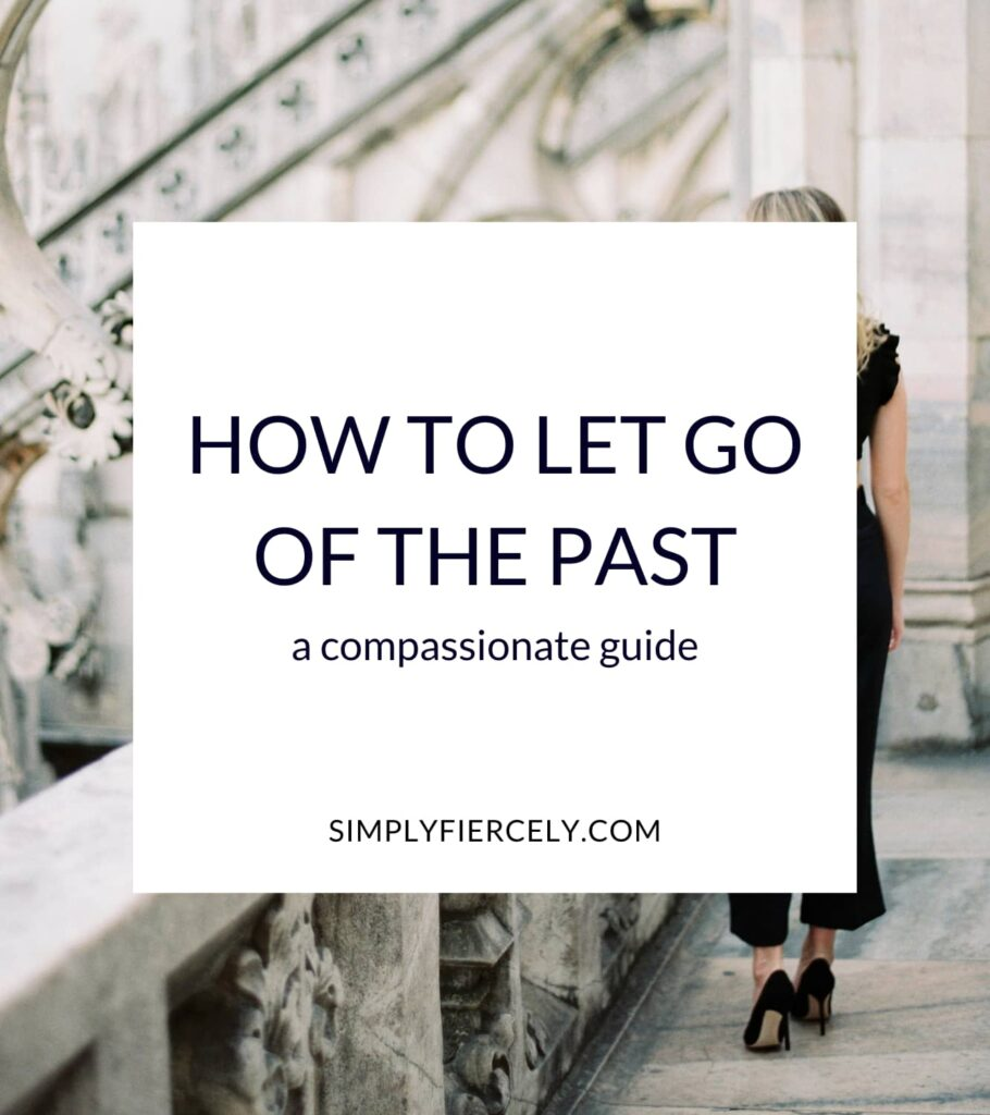"""""""How to Let Go Of The Past (A Compassionate Guide)"""" in a white box with an image of a woman wearing all black walking along a balcony in the background."""
