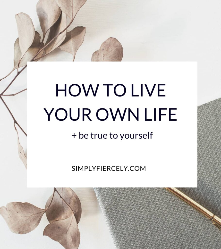 """""""How To Live Your Own Life + Be True To Yourself"""" in a white box with a great journal with a gold pen sitting on top and some tan leaves laying on a white background"""