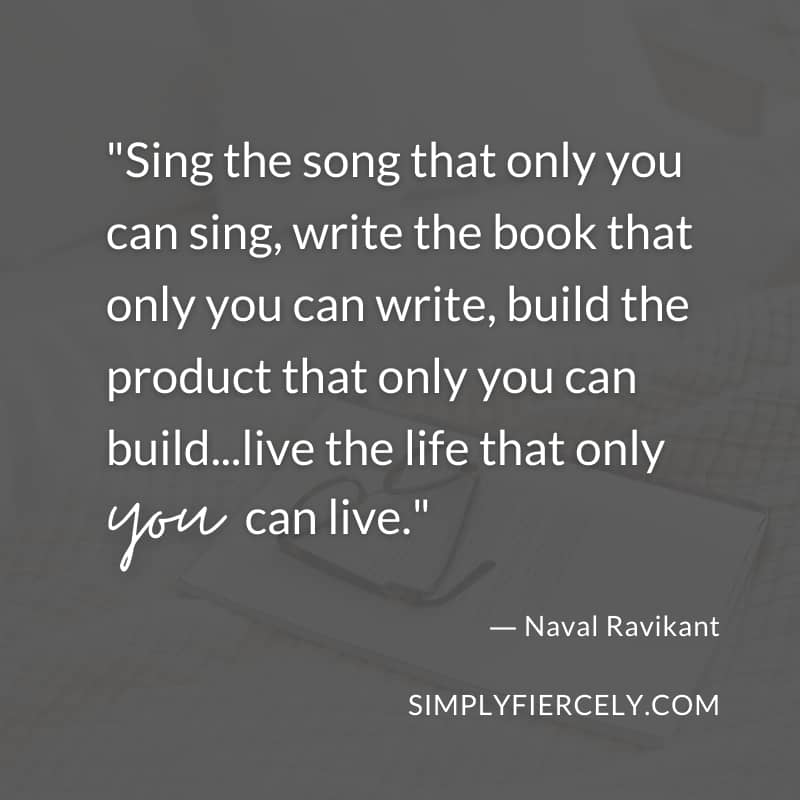 Sing the song that only you can sing, write the book that only you can write, build the product that only you can build...live the life that only you can live. - Naval Ravikant